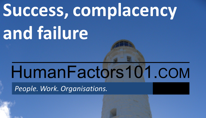 Success, complacency and failure - Human Factors